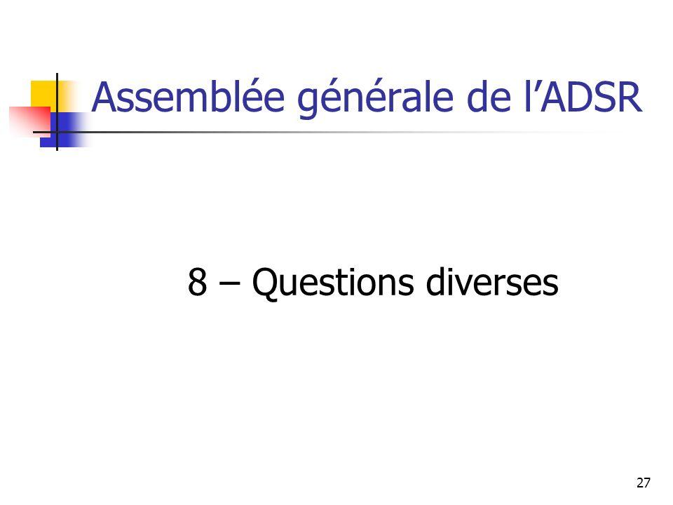 Assemblée générale de lADSR 8 – Questions diverses 27