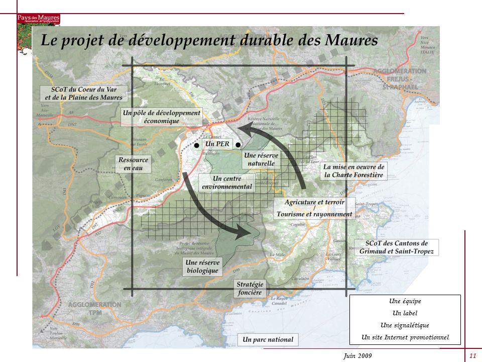 Juin 2009 11 Le projet de développement durable des Maures Une équipe Un label Une signalétique Un site Internet promotionnel