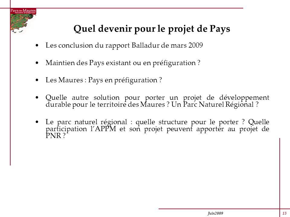 Juin2009 13 Quel devenir pour le projet de Pays Les conclusion du rapport Balladur de mars 2009 Maintien des Pays existant ou en préfiguration ? Les M