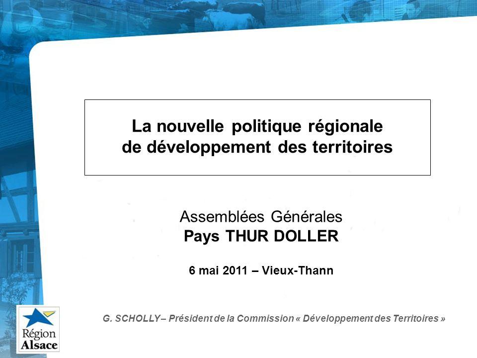 Assemblées Générales Pays THUR DOLLER 6 mai 2011 – Vieux-Thann La nouvelle politique régionale de développement des territoires G. SCHOLLY – Président