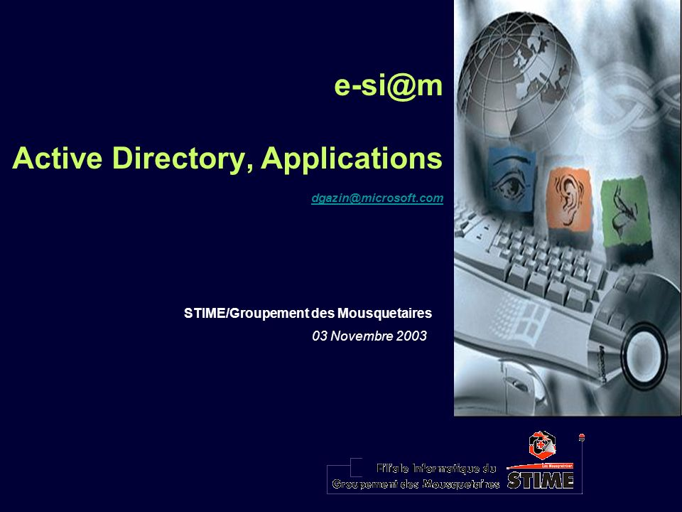 Active Directory, Applications STIME/Groupement des Mousquetaires 03 Novembre 2003