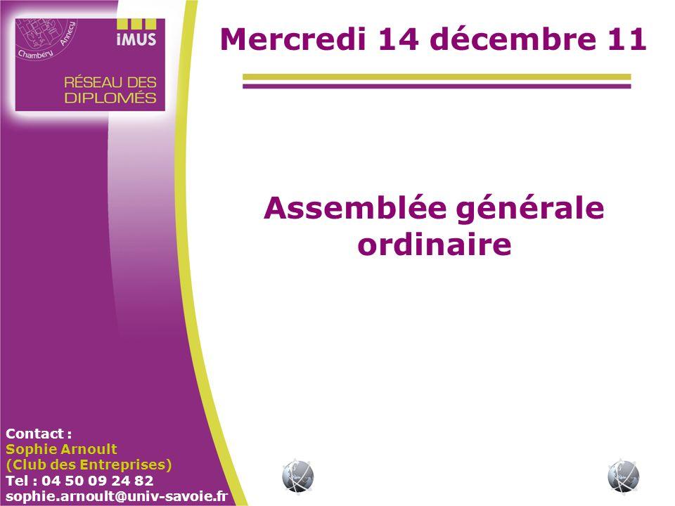 Contact : Sophie Arnoult (Club des Entreprises) Tel : 04 50 09 24 82 sophie.arnoult@univ-savoie.fr Mercredi 14 décembre 11 Assemblée générale ordinaire