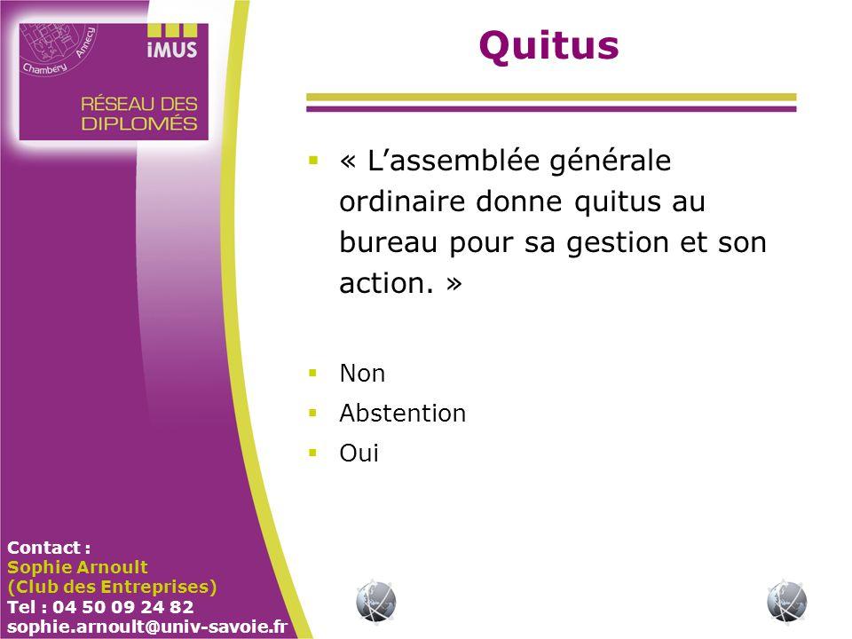 Contact : Sophie Arnoult (Club des Entreprises) Tel : 04 50 09 24 82 sophie.arnoult@univ-savoie.fr Quitus « Lassemblée générale ordinaire donne quitus au bureau pour sa gestion et son action.