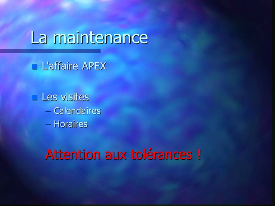 La maintenance n L'affaire APEX n Les visites –Calendaires –Horaires Attention aux tolérances !