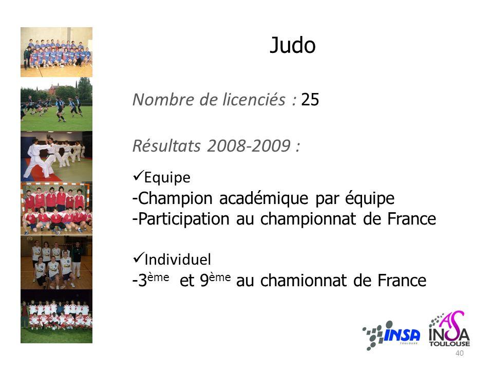 Judo Nombre de licenciés : 25 Résultats 2008-2009 : Equipe -Champion académique par équipe -Participation au championnat de France Individuel -3 ème et 9 ème au chamionnat de France 40