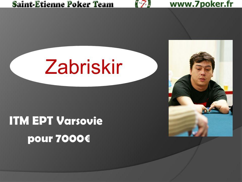 Zabriskir ITM EPT Varsovie pour 7000