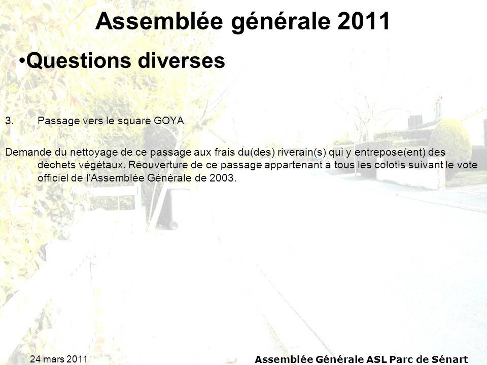 24 mars 2011 Assemblée Générale ASL Parc de Sénart Assemblée générale 2011 3.Passage vers le square GOYA Demande du nettoyage de ce passage aux frais