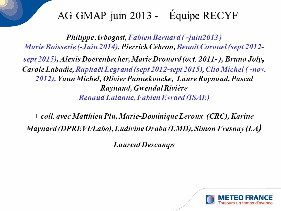 Philippe Arbogast, Fabien Bernard ( -juin2013 ) Marie Boisserie (-Juin 2014), Pierrick Cébron, Benoît Coronel (sept 2012- sept 2015), Alexis Doerenbec