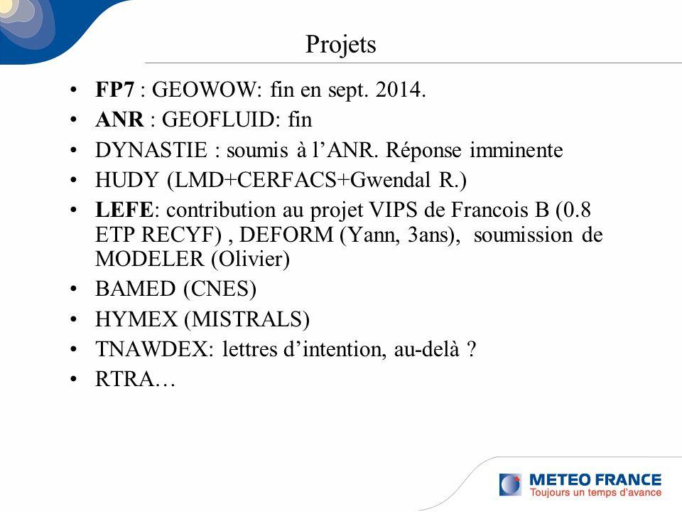 Projets FP7 : GEOWOW: fin en sept. 2014. ANR : GEOFLUID: fin DYNASTIE : soumis à lANR. Réponse imminente HUDY (LMD+CERFACS+Gwendal R.) LEFE: contribut