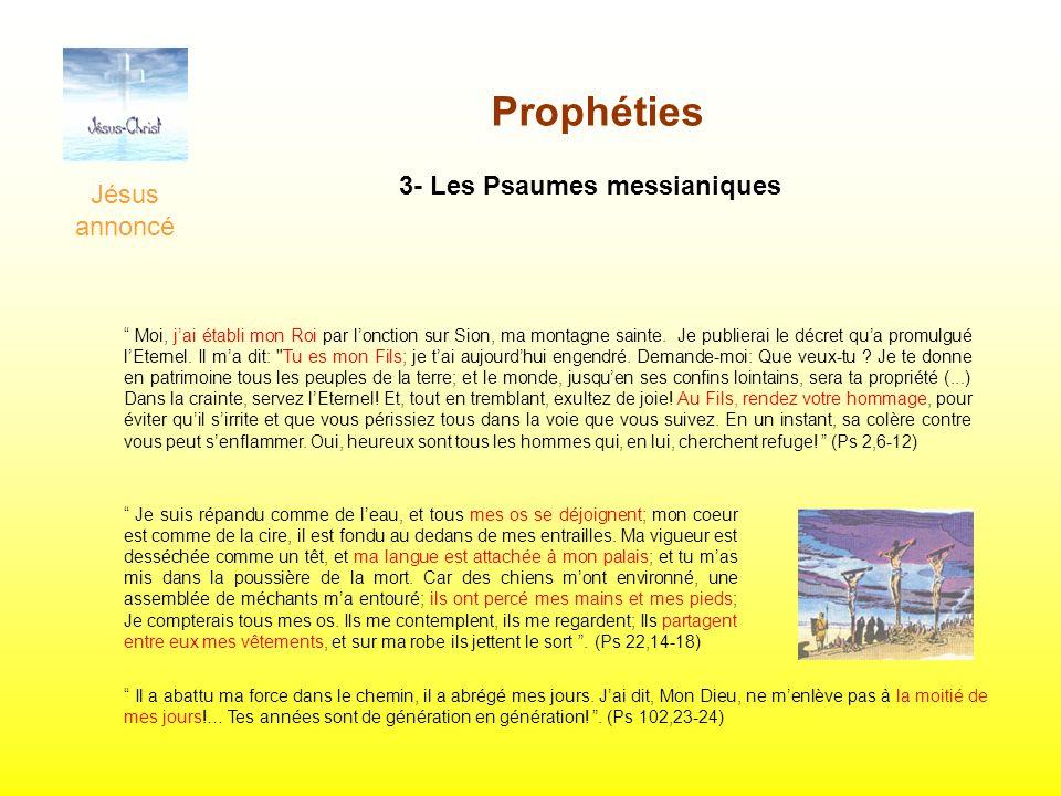 Jésus annoncé Prophéties 3- Les Psaumes messianiques Moi, jai établi mon Roi par lonction sur Sion, ma montagne sainte. Je publierai le décret qua pro