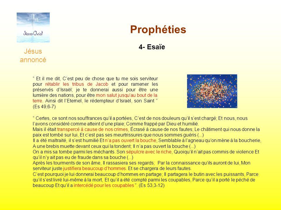 Jésus annoncé Prophéties 4- Esaïe Et il me dit, Cest peu de chose que tu me sois serviteur pour rétablir les tribus de Jacob et pour ramener les prése