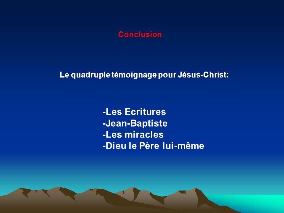 Le quadruple témoignage pour Jésus-Christ: -Les Ecritures -Jean-Baptiste -Les miracles -Dieu le Père lui-même Conclusion