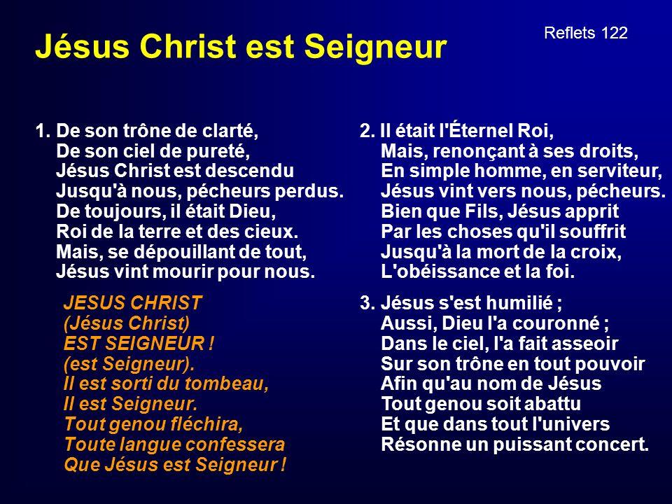 Jésus Christ est Seigneur 1. De son trône de clarté, De son ciel de pureté, Jésus Christ est descendu Jusqu'à nous, pécheurs perdus. De toujours, il é