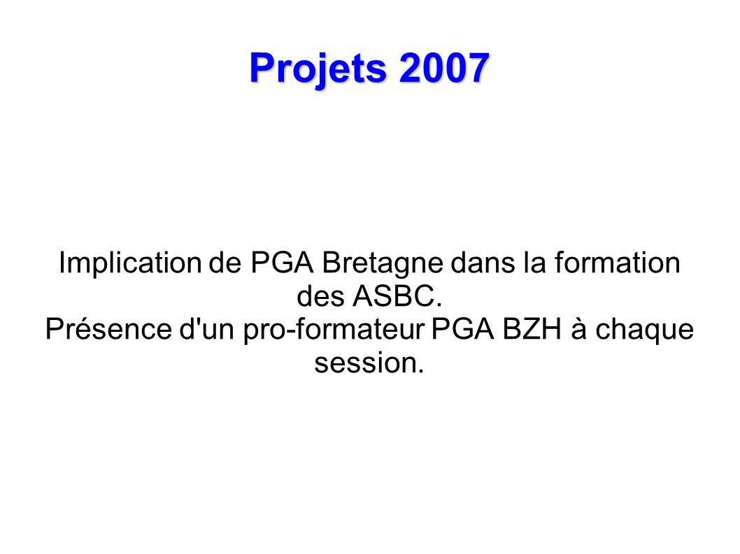 Projets 2007 Implication de PGA Bretagne dans la formation des ASBC.