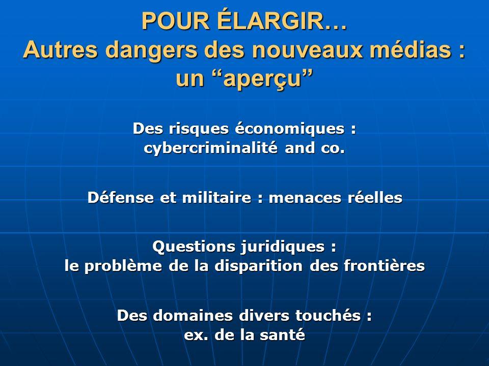 POUR ÉLARGIR… Autres dangers des nouveaux médias : un aperçu Questions juridiques : le problème de la disparition des frontières Des risques économiqu