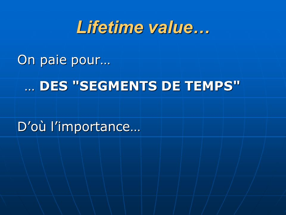 Lifetime value… On paie pour… … DES