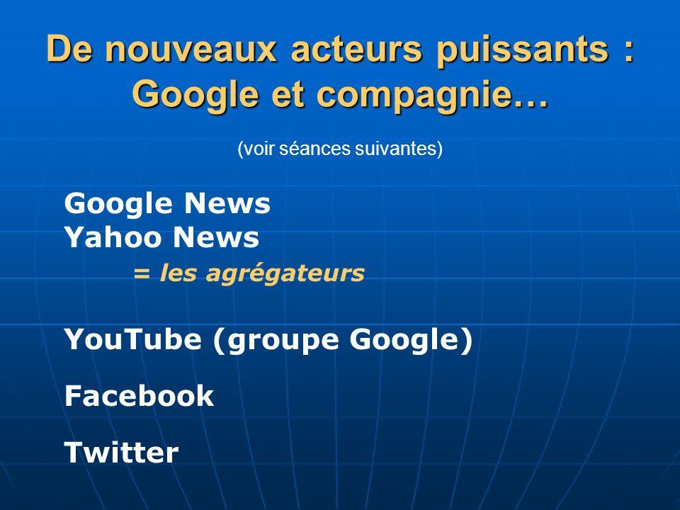 De nouveaux acteurs puissants : Google et compagnie… De nouveaux acteurs puissants : Google et compagnie… (voir séances suivantes) Google News Yahoo N