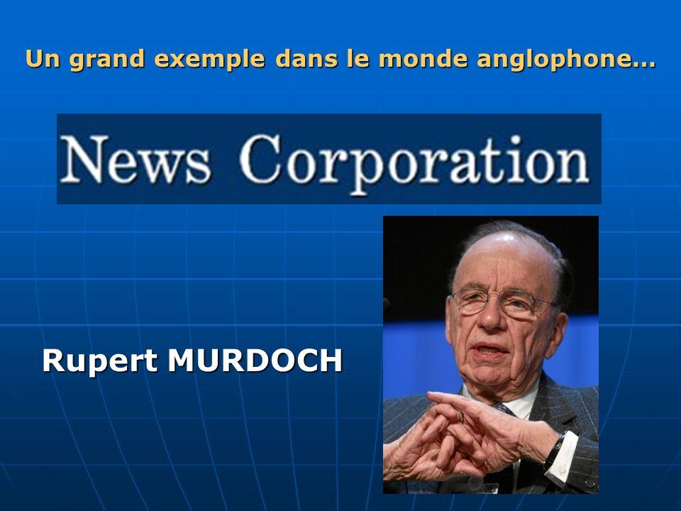 Rupert MURDOCH Un grand exemple dans le monde anglophone…