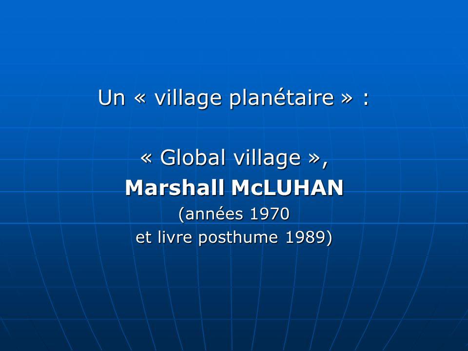 Un « village planétaire » : « Global village », Marshall McLUHAN (années 1970 et livre posthume 1989)