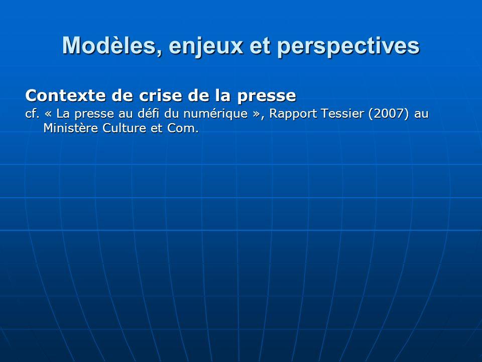 Contexte de crise de la presse cf. « La presse au défi du numérique », Rapport Tessier (2007) au Ministère Culture et Com.