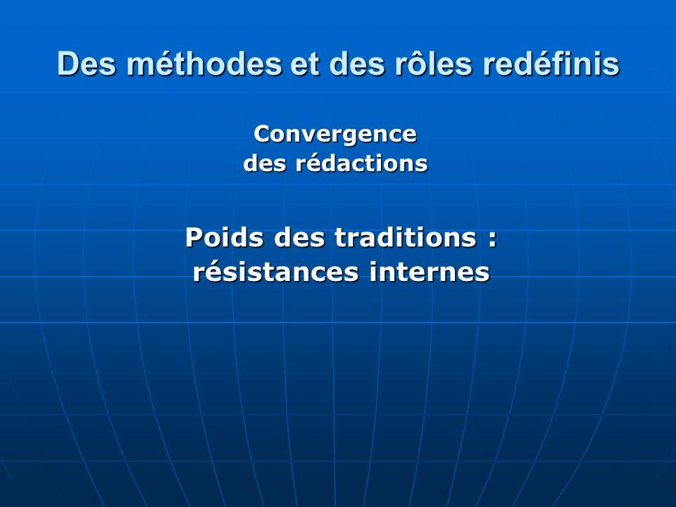 Des méthodes et des rôles redéfinis Convergence des rédactions Poids des traditions : résistances internes