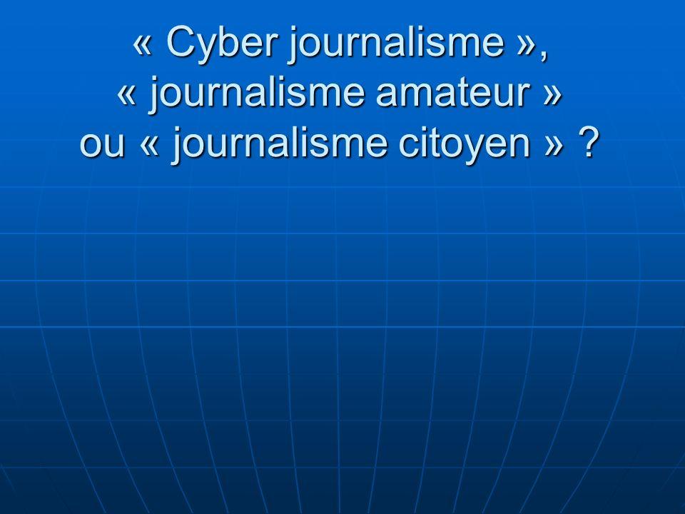 « Cyber journalisme », « journalisme amateur » ou « journalisme citoyen » ?