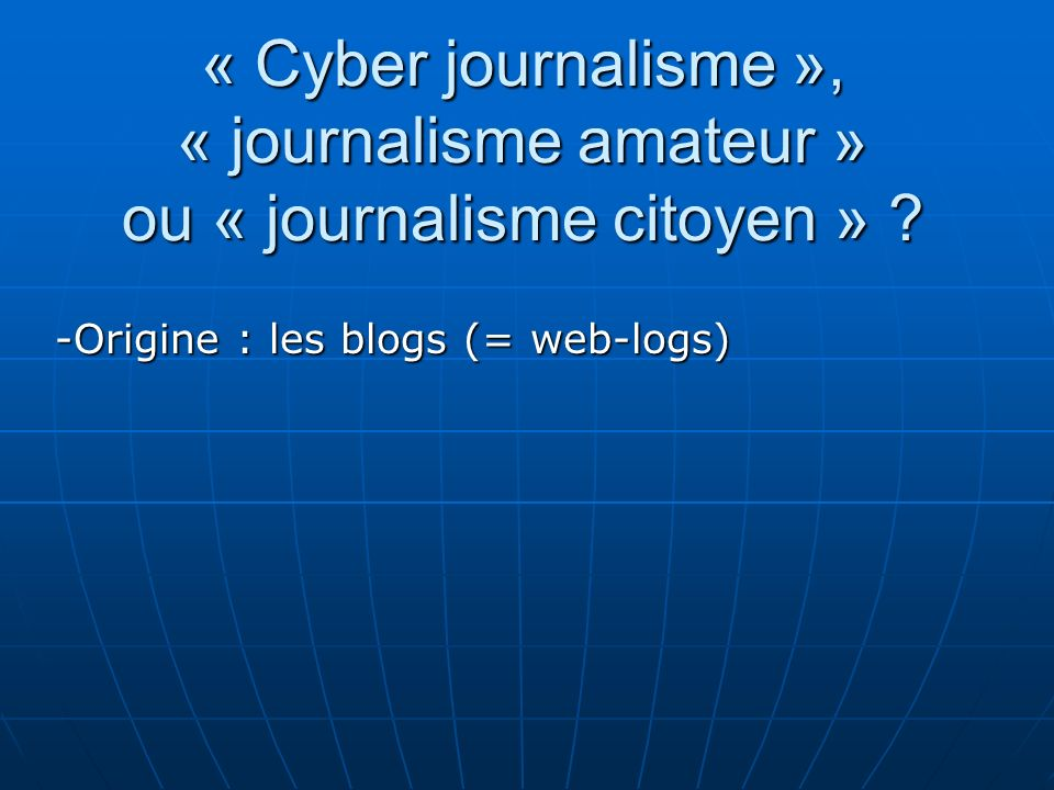 -Origine : les blogs (= web-logs)