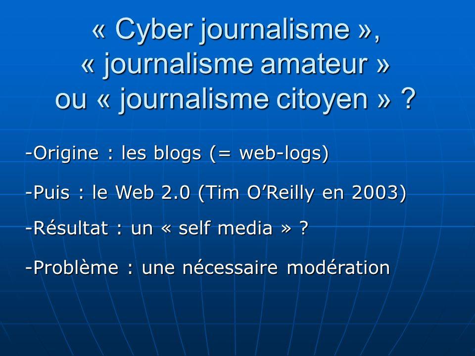 « Cyber journalisme », « journalisme amateur » ou « journalisme citoyen » ? -Puis : le Web 2.0 (Tim OReilly en 2003) -Résultat : un « self media » ? -