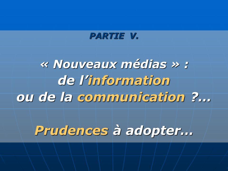 PARTIE V. « Nouveaux médias » : de linformation ou de la communication ?… Prudences à adopter…