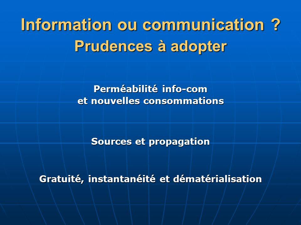 Information ou communication ? Prudences à adopter Gratuité, instantanéité et dématérialisation Perméabilité info-com et nouvelles consommations Sourc