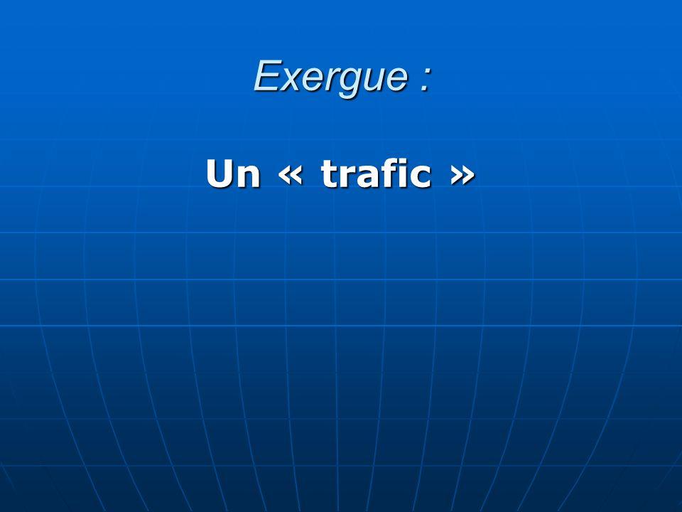 Exergue : Un « trafic »
