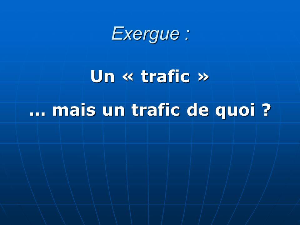 … mais un trafic de quoi ?