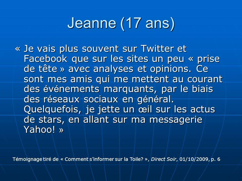 Jeanne (17 ans) « Je vais plus souvent sur Twitter et Facebook que sur les sites un peu « prise de tête » avec analyses et opinions. Ce sont mes amis