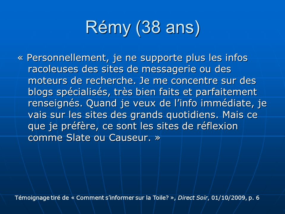 Rémy (38 ans) « Personnellement, je ne supporte plus les infos racoleuses des sites de messagerie ou des moteurs de recherche. Je me concentre sur des