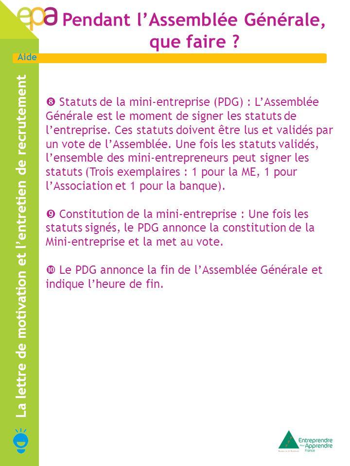 Aide La lettre de motivation et lentretien de recrutement Pendant lAssemblée Générale, que faire ? Statuts de la mini-entreprise (PDG) : LAssemblée Gé