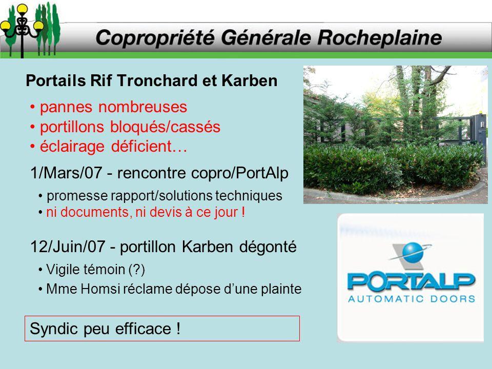Portails Rif Tronchard et Karben pannes nombreuses portillons bloqués/cassés éclairage déficient… 1/Mars/07 - rencontre copro/PortAlp promesse rapport/solutions techniques ni documents, ni devis à ce jour .