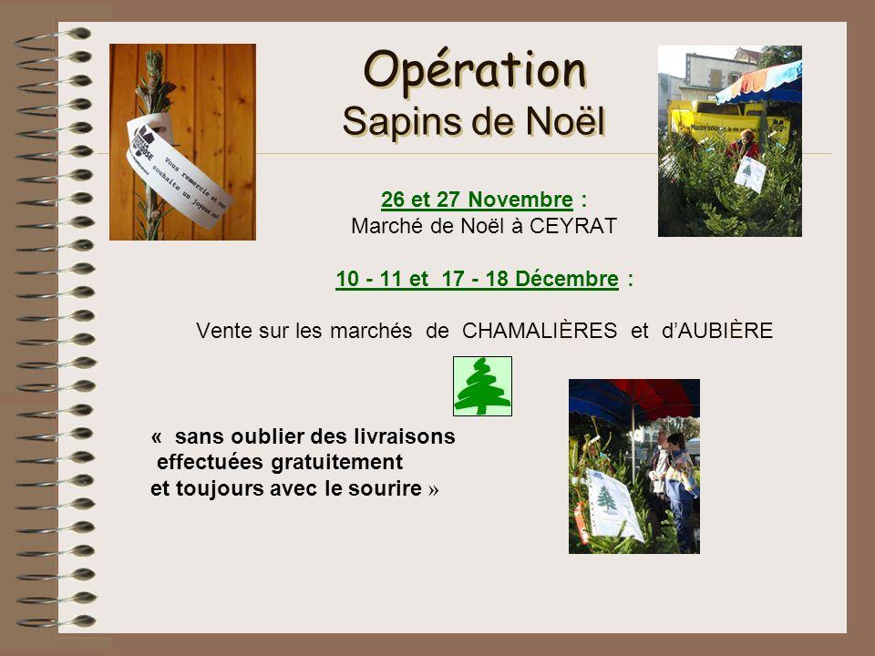 Opération Sapins de Noël 26 et 27 Novembre : Marché de Noël à CEYRAT 10 - 11 et 17 - 18 Décembre : Vente sur les marchés de CHAMALIÈRES et dAUBIÈRE «