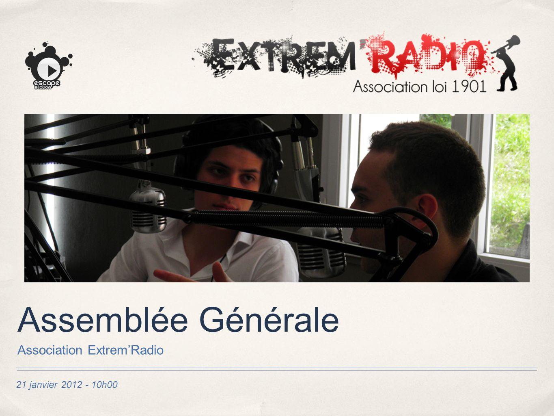 21 janvier 2012 - 10h00 Assemblée Générale Association ExtremRadio