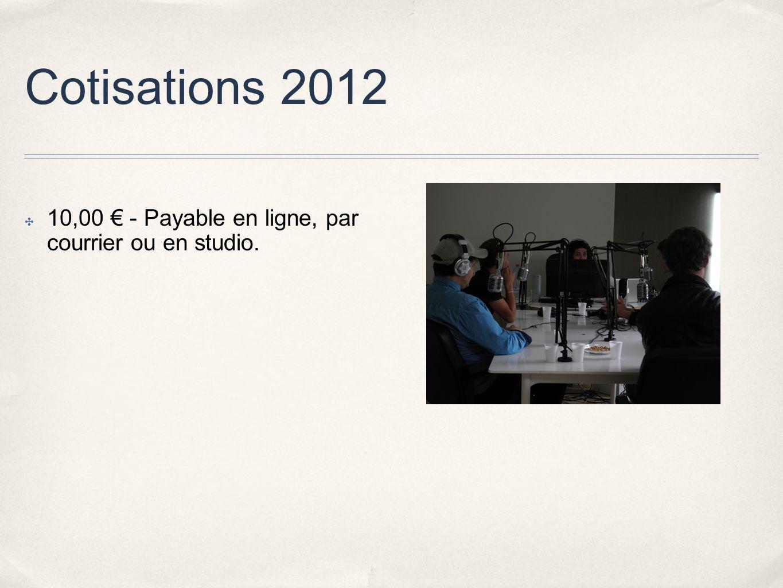 Cotisations 2012 10,00 - Payable en ligne, par courrier ou en studio.