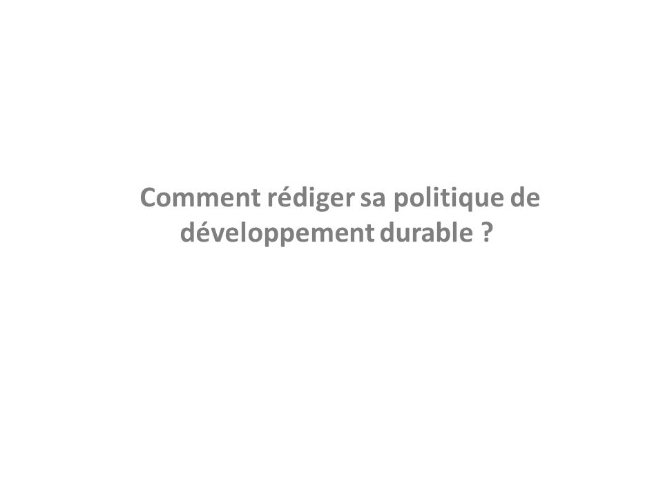 Comment rédiger sa politique de développement durable