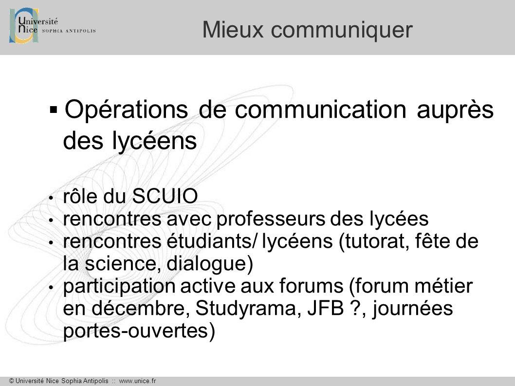 © Université Nice Sophia Antipolis :: www.unice.fr Mieux communiquer Opérations de communication auprès des lycéens rôle du SCUIO rencontres avec prof