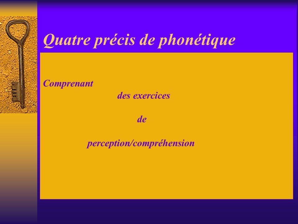 Quatre précis de phonétique Comprenant des exercices de perception/compréhension