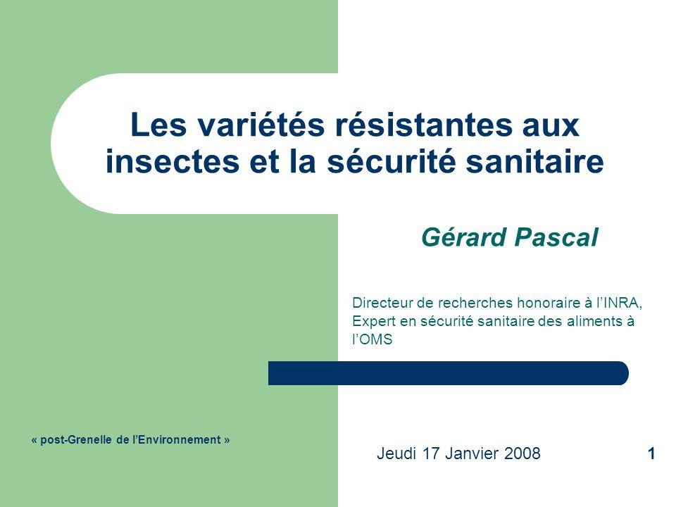 Les variétés résistantes aux insectes et la sécurité sanitaire Gérard Pascal Directeur de recherches honoraire à lINRA, Expert en sécurité sanitaire d