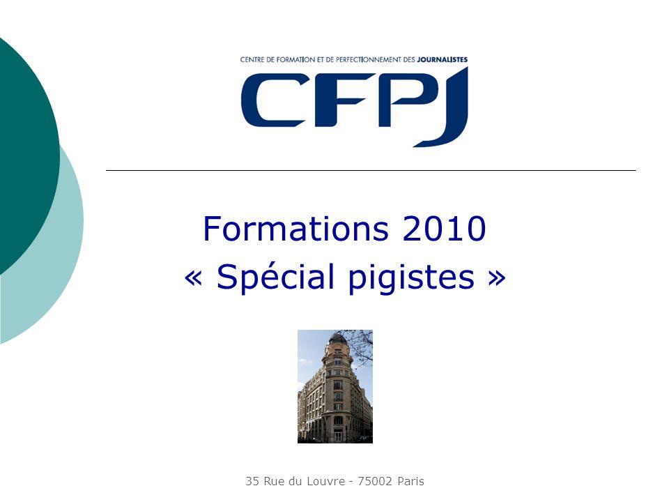 35 Rue du Louvre - 75002 Paris Formations 2010 « Spécial pigistes »