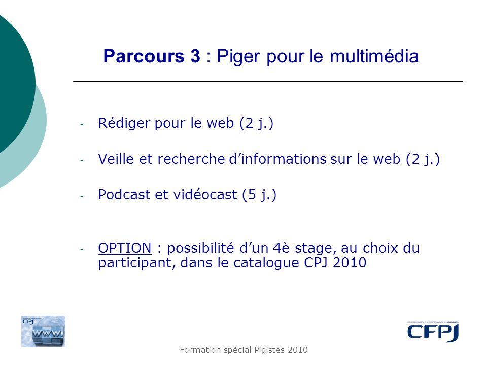 Formation spécial Pigistes 2010 Parcours 3 : Piger pour le multimédia - Rédiger pour le web (2 j.) - Veille et recherche dinformations sur le web (2 j