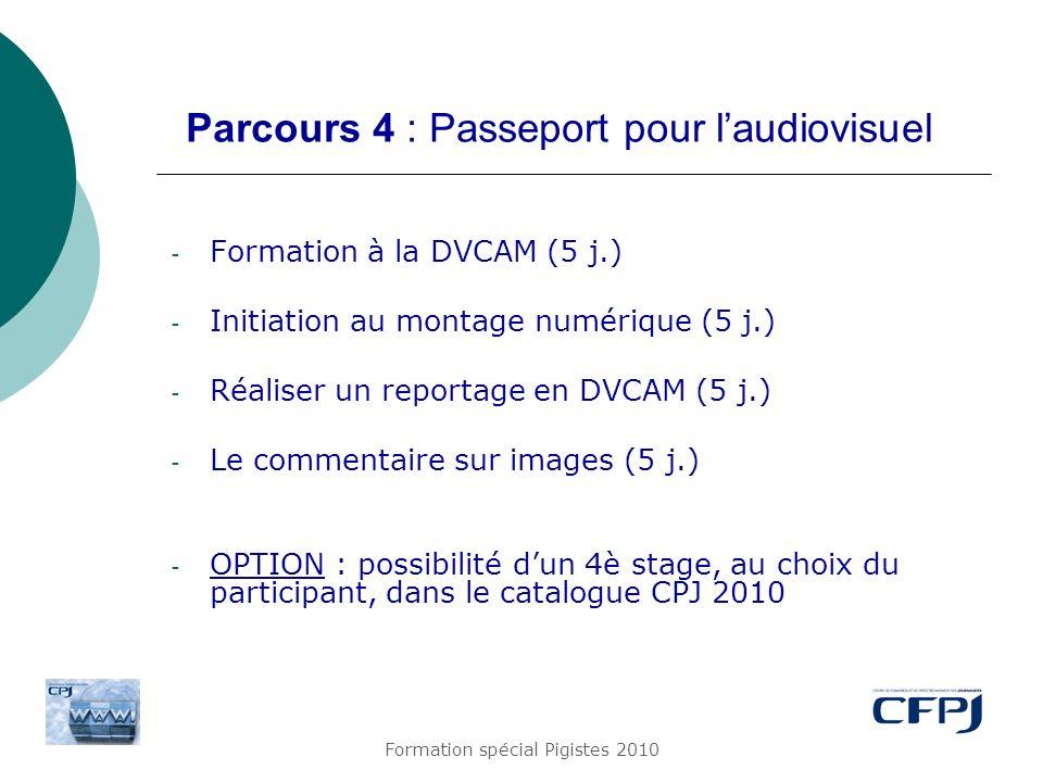 Formation spécial Pigistes 2010 Parcours 4 : Passeport pour laudiovisuel - Formation à la DVCAM (5 j.) - Initiation au montage numérique (5 j.) - Réal