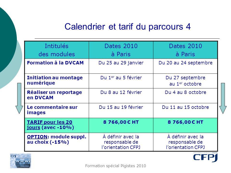 Formation spécial Pigistes 2010 Calendrier et tarif du parcours 4 Intitulés des modules Dates 2010 à Paris Dates 2010 à Paris Formation à la DVCAMDu 2