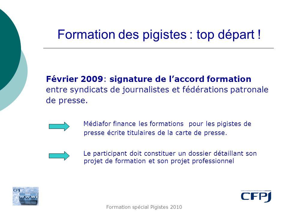 Formation spécial Pigistes 2010 Formation des pigistes : top départ ! Février 2009: signature de laccord formation entre syndicats de journalistes et