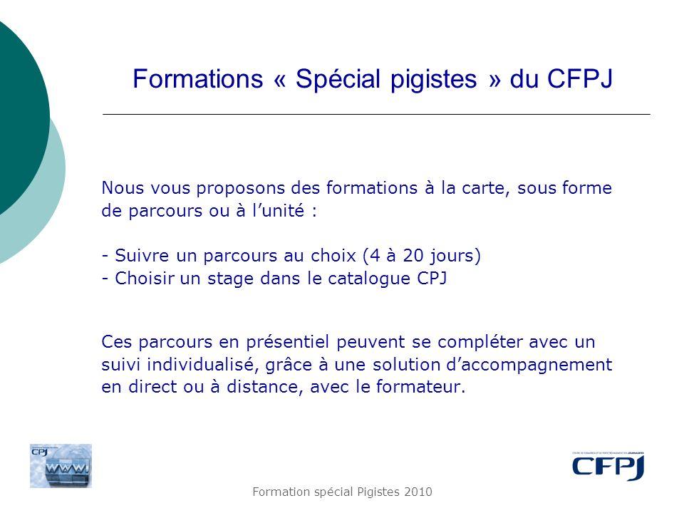 Formation spécial Pigistes 2010 Formations « Spécial pigistes » du CFPJ Nous vous proposons des formations à la carte, sous forme de parcours ou à lun