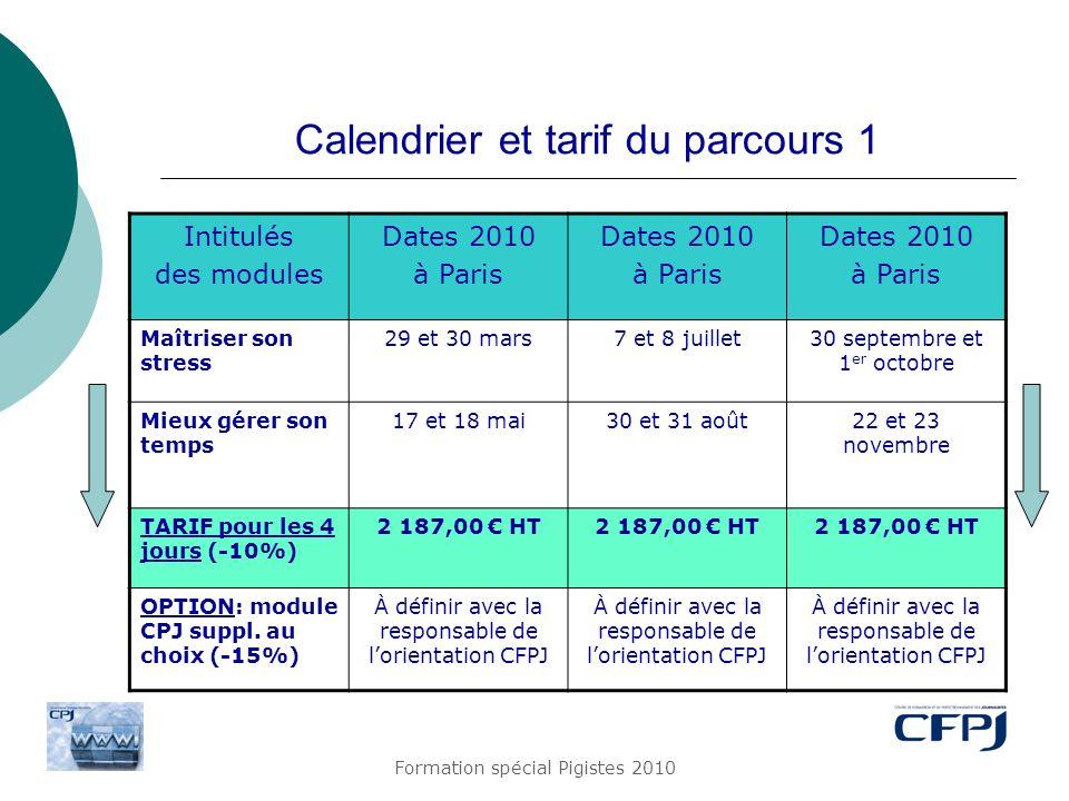 Formation spécial Pigistes 2010 Calendrier et tarif du parcours 1 Intitulés des modules Dates 2010 à Paris Dates 2010 à Paris Dates 2010 à Paris Maîtr